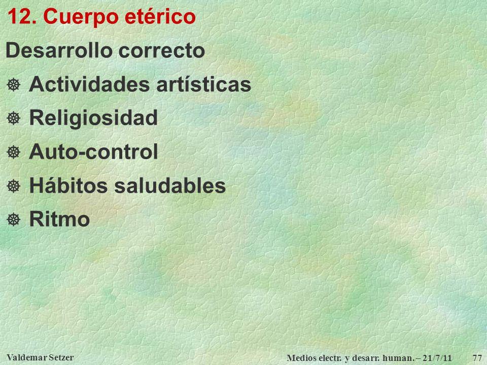 Valdemar Setzer Medios electr. y desarr. human. – 21/7/11 77 12. Cuerpo etérico Desarrollo correcto Actividades artísticas Religiosidad Auto-control H