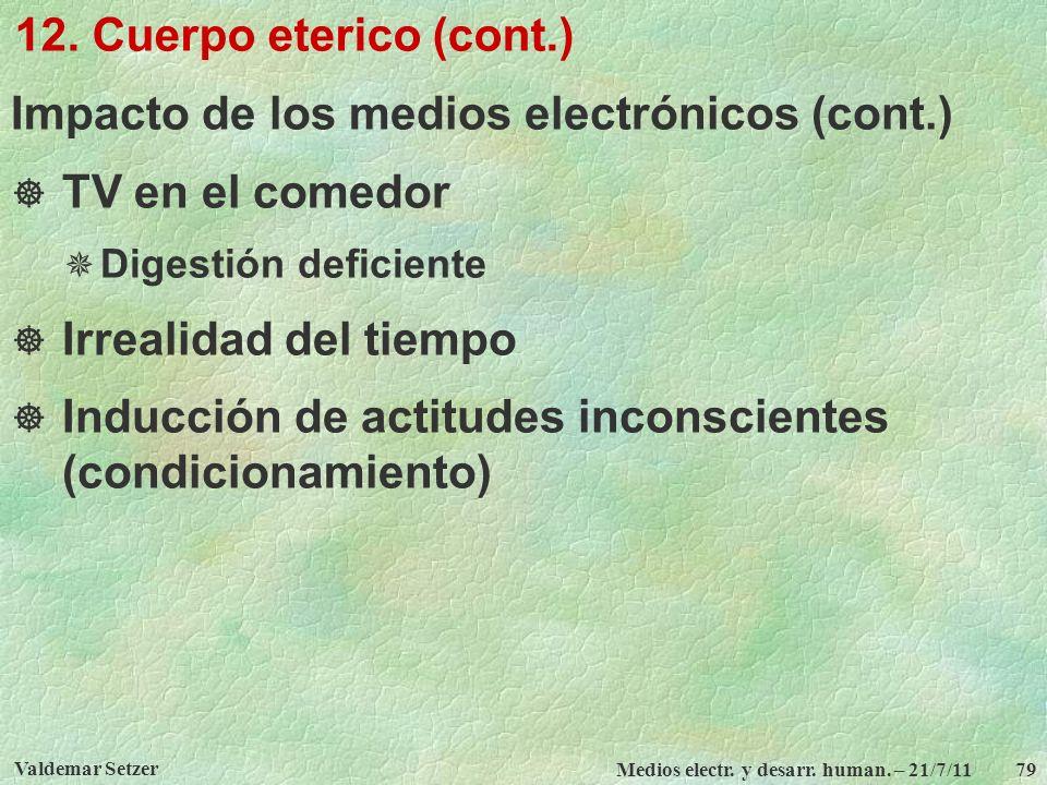 Valdemar Setzer Medios electr. y desarr. human. – 21/7/11 79 12. Cuerpo eterico (cont.) Impacto de los medios electrónicos (cont.) TV en el comedor Di