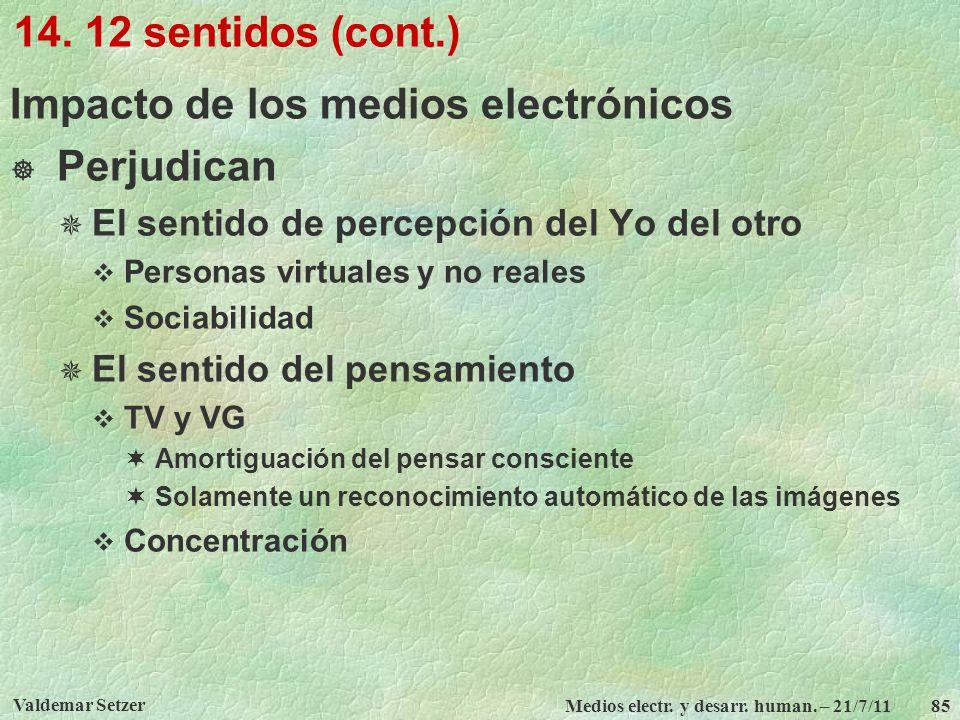 Valdemar Setzer Medios electr. y desarr. human. – 21/7/11 85 14. 12 sentidos (cont.) Impacto de los medios electrónicos Perjudican El sentido de perce