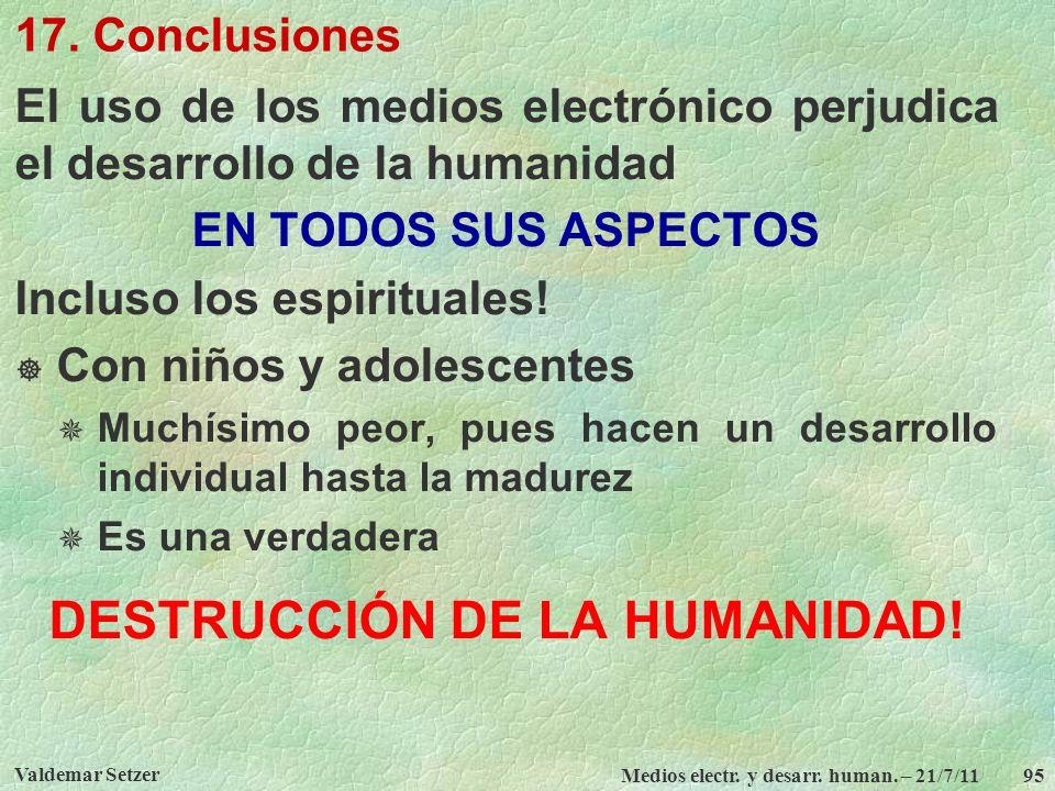 Valdemar Setzer Medios electr. y desarr. human. – 21/7/11 95 17. Conclusiones El uso de los medios electrónico perjudica el desarrollo de la humanidad