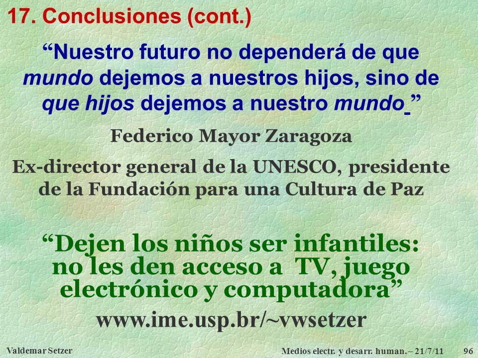 Valdemar Setzer Medios electr. y desarr. human. – 21/7/11 96 17. Conclusiones (cont.) Nuestro futuro no dependerá de que mundo dejemos a nuestros hijo