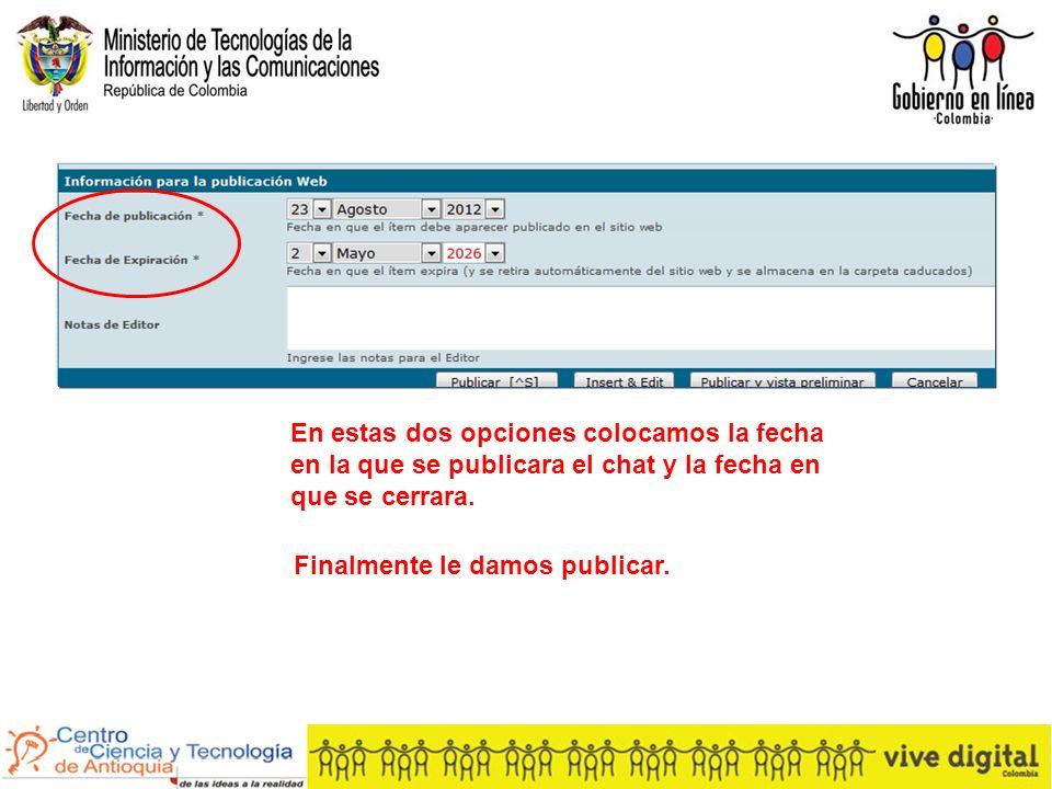 En estas dos opciones colocamos la fecha en la que se publicara el chat y la fecha en que se cerrara.