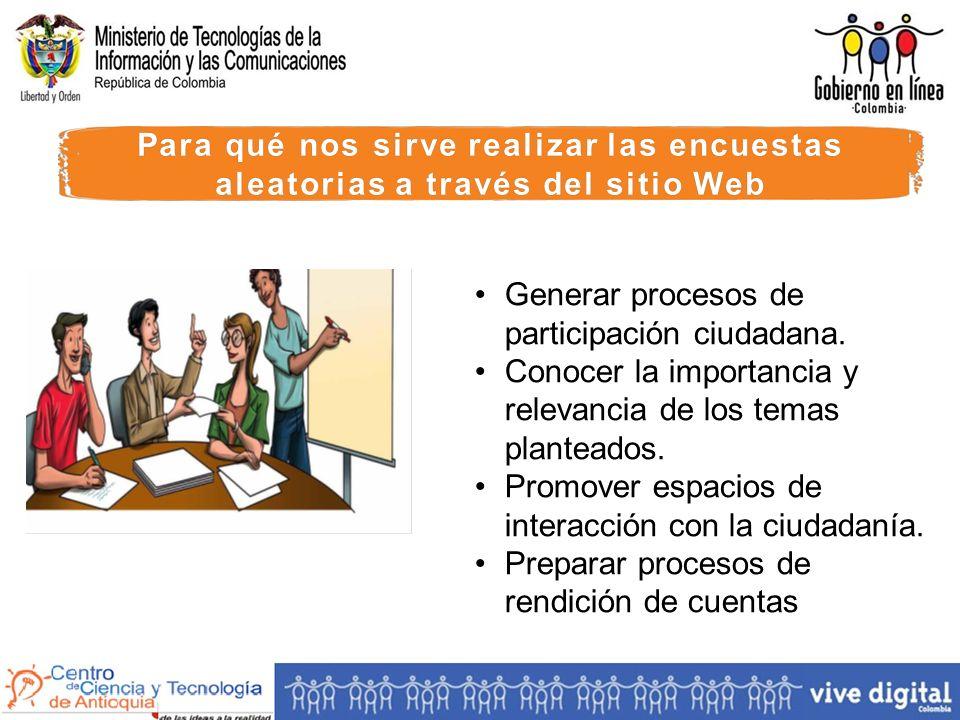 Para qué nos sirve realizar las encuestas aleatorias a través del sitio Web Generar procesos de participación ciudadana.