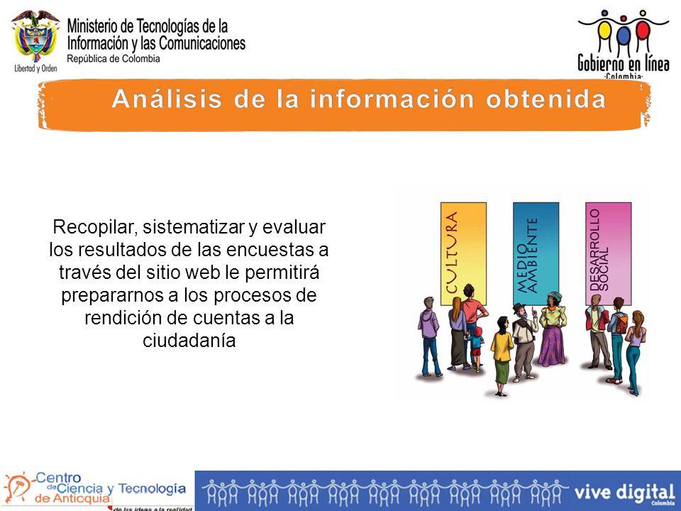 Recopilar, sistematizar y evaluar los resultados de las encuestas a través del sitio web le permitirá prepararnos a los procesos de rendición de cuentas a la ciudadanía