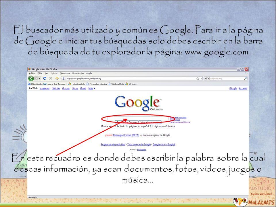 El buscador más utilizado y común es Google.
