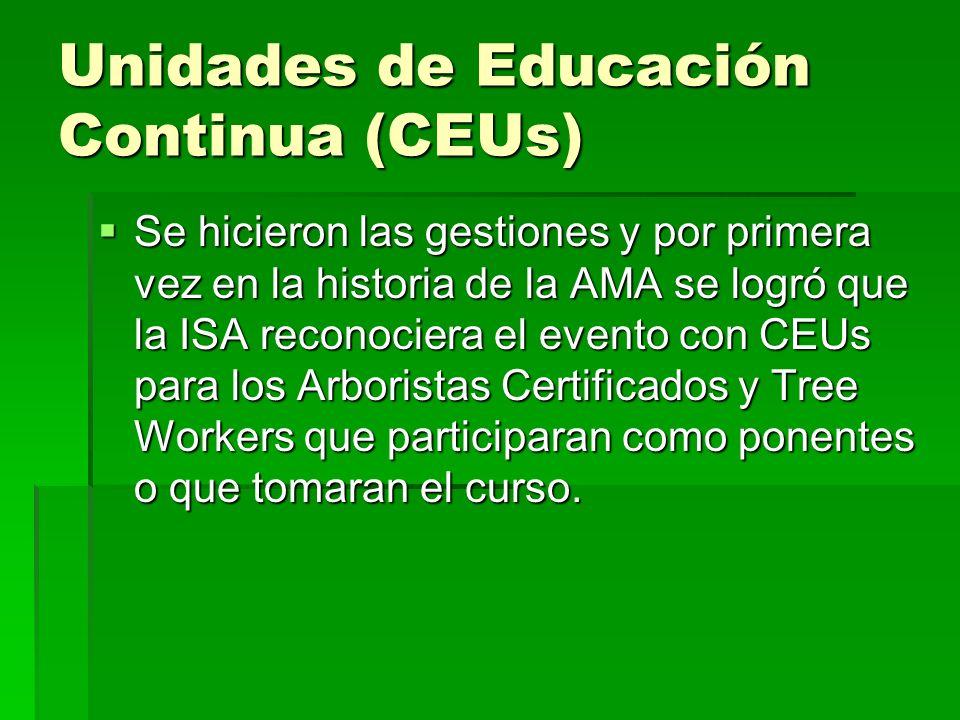 Unidades de Educación Continua (CEUs) Se hicieron las gestiones y por primera vez en la historia de la AMA se logró que la ISA reconociera el evento con CEUs para los Arboristas Certificados y Tree Workers que participaran como ponentes o que tomaran el curso.