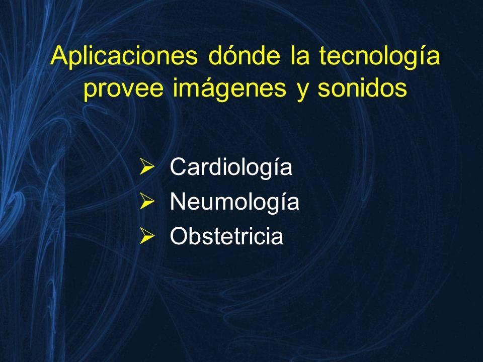 Aplicaciones dónde la tecnología provee imágenes y sonidos Cardiología Neumología Obstetricia