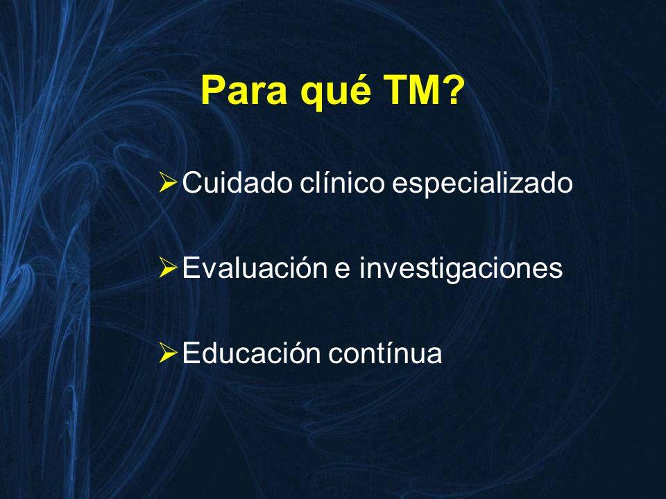 Para qué TM? Cuidado clínico especializado Evaluación e investigaciones Educación contínua