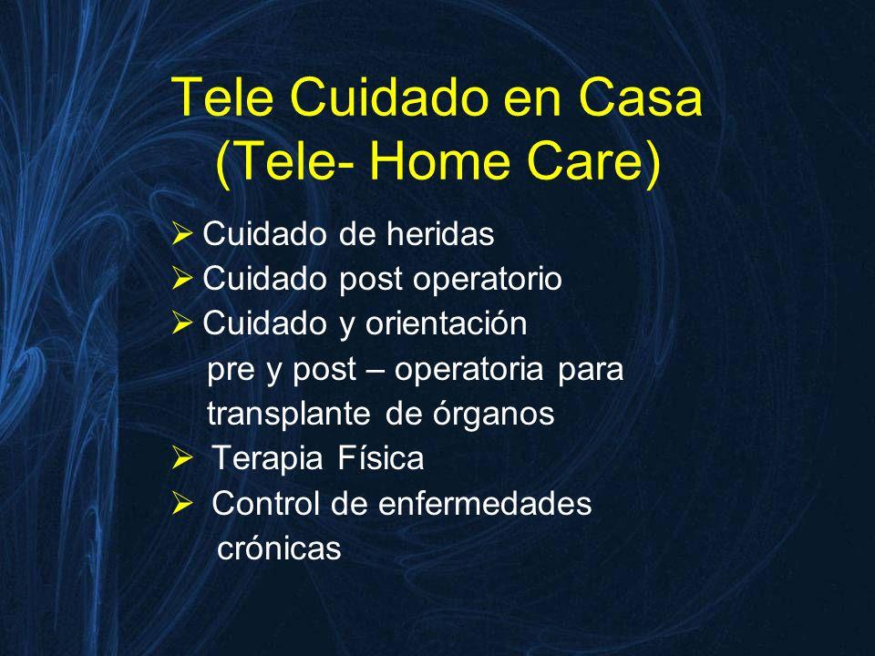 Tele Cuidado en Casa (Tele- Home Care) Cuidado de heridas Cuidado post operatorio Cuidado y orientación pre y post – operatoria para transplante de ór