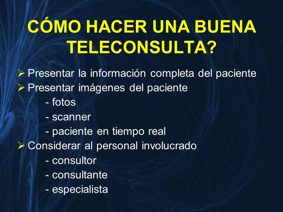 CÓMO HACER UNA BUENA TELECONSULTA? Presentar la información completa del paciente Presentar imágenes del paciente - fotos - scanner - paciente en tiem