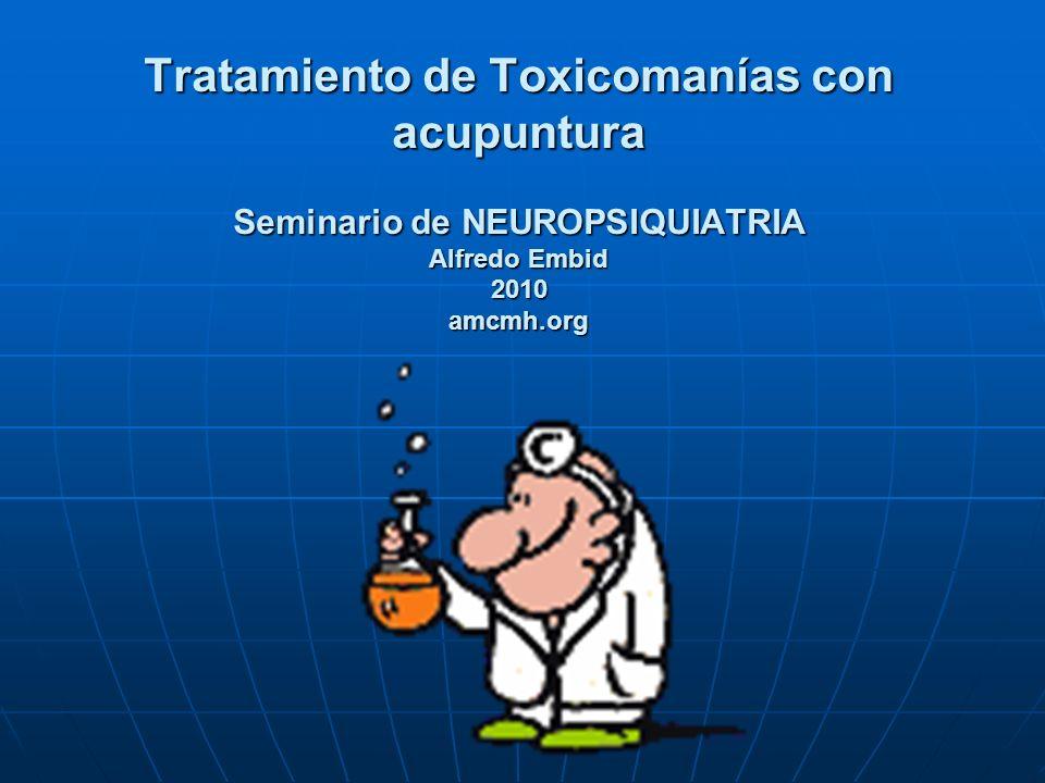 Tratamiento de Toxicomanías con acupuntura Seminario de NEUROPSIQUIATRIA Alfredo Embid 2010 amcmh.org