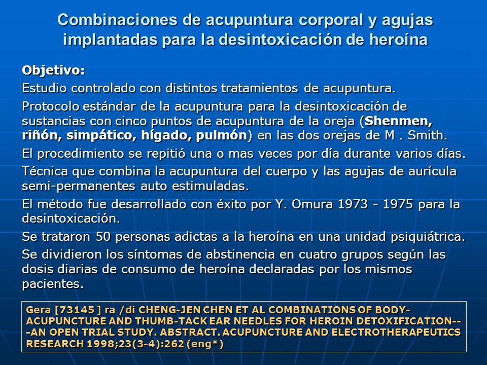 Combinaciones de acupuntura corporal y agujas implantadas para la desintoxicación de heroína Objetivo: Estudio controlado con distintos tratamientos d