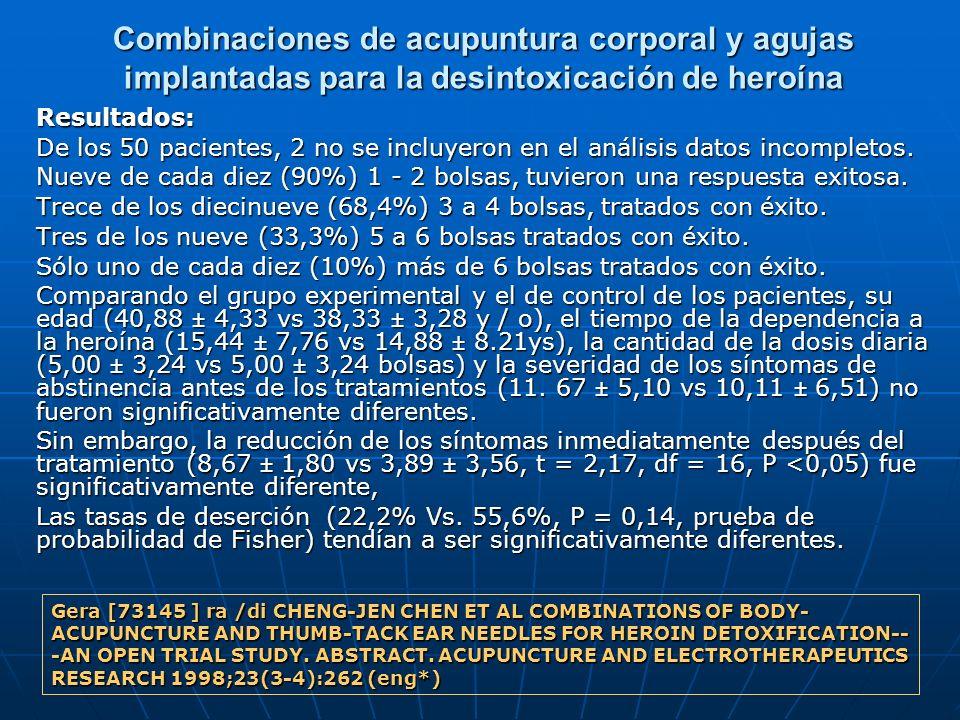 Combinaciones de acupuntura corporal y agujas implantadas para la desintoxicación de heroína Resultados: De los 50 pacientes, 2 no se incluyeron en el