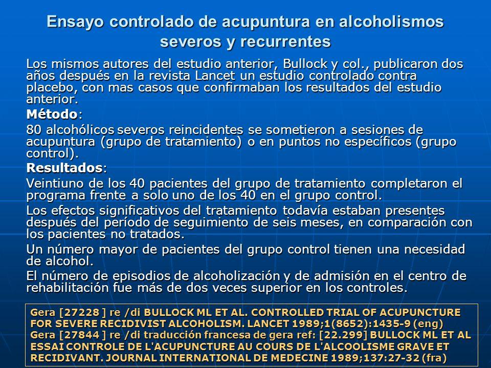 Ensayo controlado de acupuntura en alcoholismos severos y recurrentes Los mismos autores del estudio anterior, Bullock y col., publicaron dos años des
