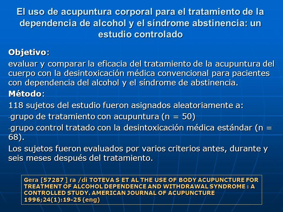 El uso de acupuntura corporal para el tratamiento de la dependencia de alcohol y el síndrome abstinencia: un estudio controlado Objetivo: evaluar y co