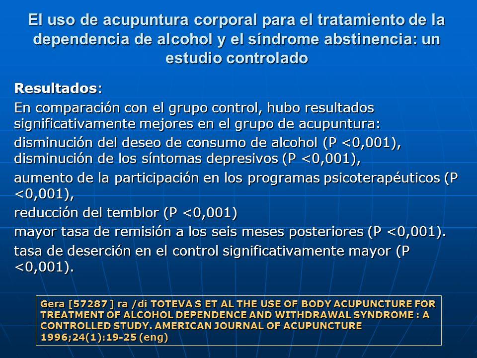 El uso de acupuntura corporal para el tratamiento de la dependencia de alcohol y el síndrome abstinencia: un estudio controlado Resultados: En compara
