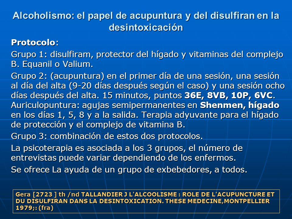 Alcoholismo: el papel de acupuntura y del disulfiran en la desintoxicación Protocolo: Grupo 1: disulfiram, protector del hígado y vitaminas del comple