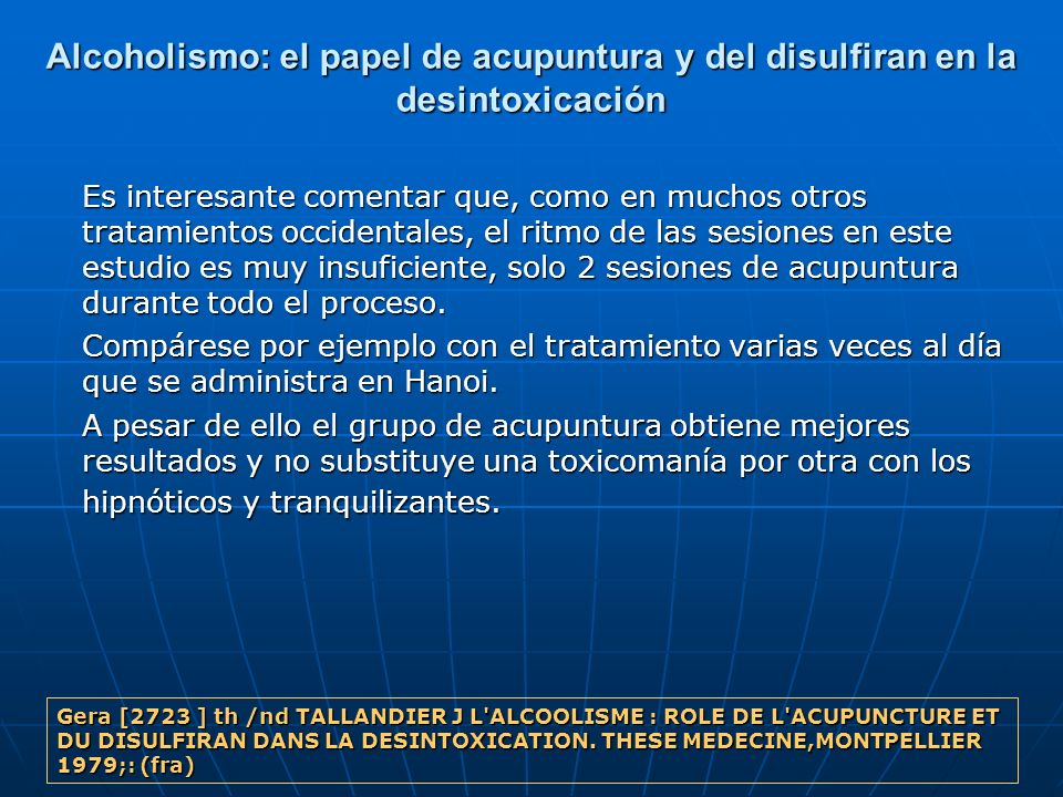 Alcoholismo: el papel de acupuntura y del disulfiran en la desintoxicación Es interesante comentar que, como en muchos otros tratamientos occidentales
