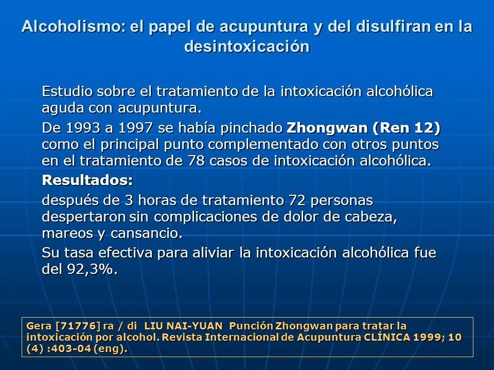Alcoholismo: el papel de acupuntura y del disulfiran en la desintoxicación Estudio sobre el tratamiento de la intoxicación alcohólica aguda con acupun