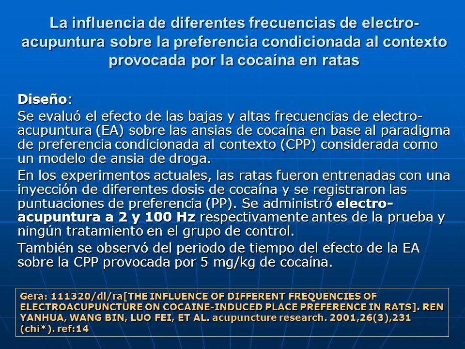 La influencia de diferentes frecuencias de electro- acupuntura sobre la preferencia condicionada al contexto provocada por la cocaína en ratas Diseño: