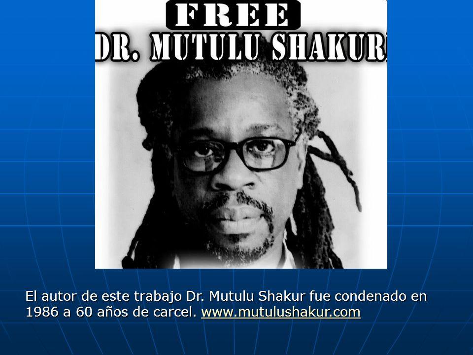 El autor de este trabajo Dr. Mutulu Shakur fue condenado en 1986 a 60 años de carcel. www.mutulushakur.com www.mutulushakur.com