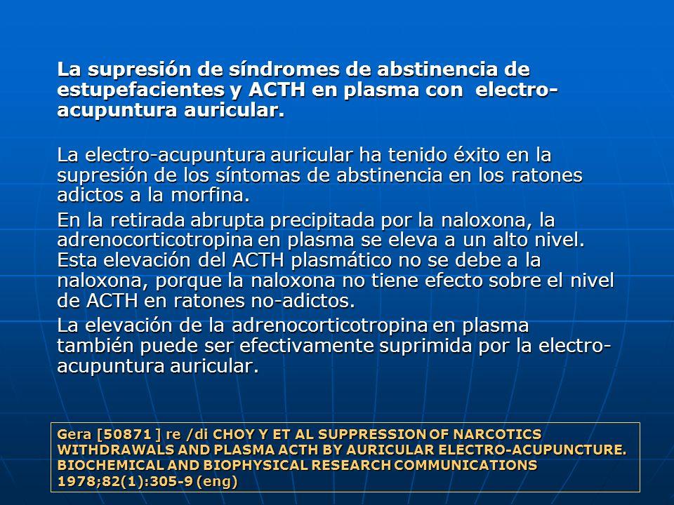 La supresión de síndromes de abstinencia de estupefacientes y ACTH en plasma con electro- acupuntura auricular. La electro-acupuntura auricular ha ten