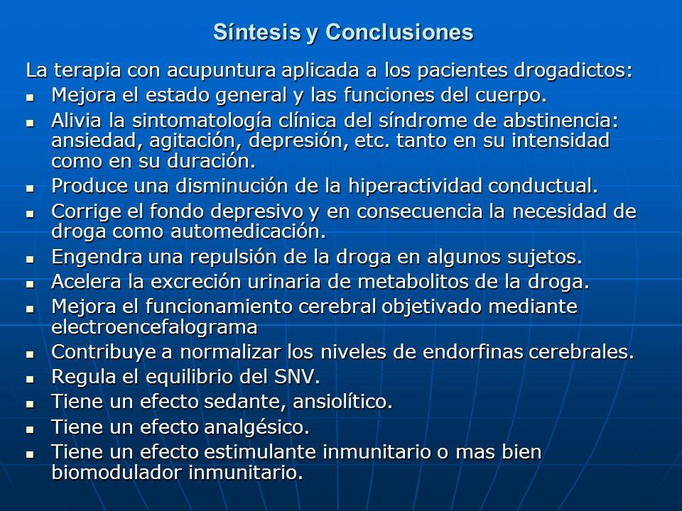Síntesis y Conclusiones Síntesis y Conclusiones La terapia con acupuntura aplicada a los pacientes drogadictos: Mejora el estado general y las funcion