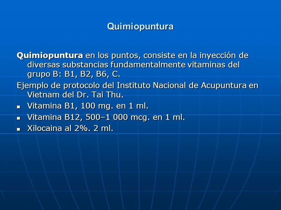 Quimiopuntura Quimiopuntura en los puntos, consiste en la inyección de diversas substancias fundamentalmente vitaminas del grupo B: B1, B2, B6, C. Eje