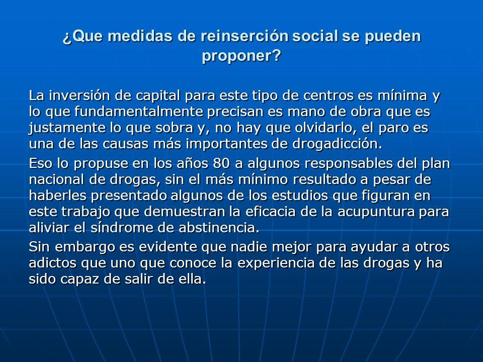 ¿Que medidas de reinserción social se pueden proponer? La inversión de capital para este tipo de centros es mínima y lo que fundamentalmente precisan