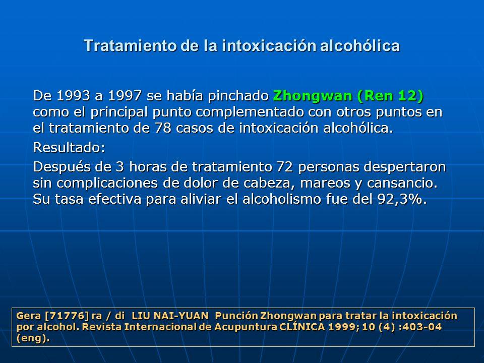 Tratamiento de la intoxicación alcohólica De 1993 a 1997 se había pinchado Zhongwan (Ren 12) como el principal punto complementado con otros puntos en