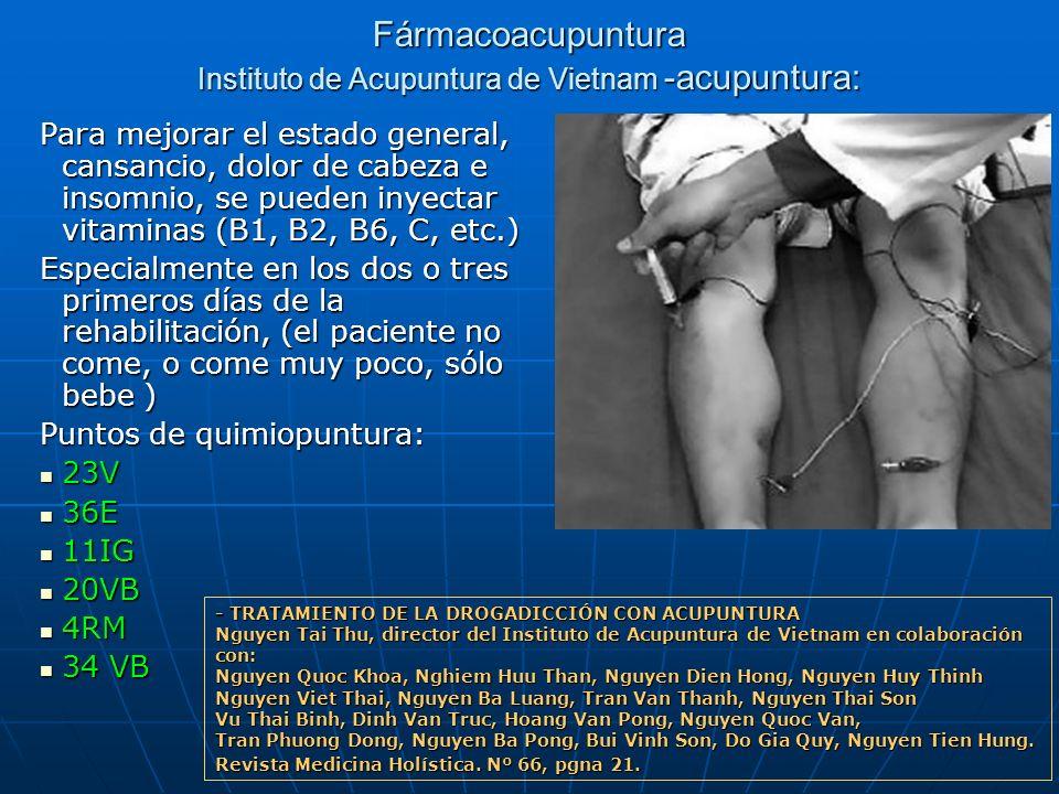 Fármacoacupuntura Instituto de Acupuntura de Vietnam -acupuntura: Para mejorar el estado general, cansancio, dolor de cabeza e insomnio, se pueden iny