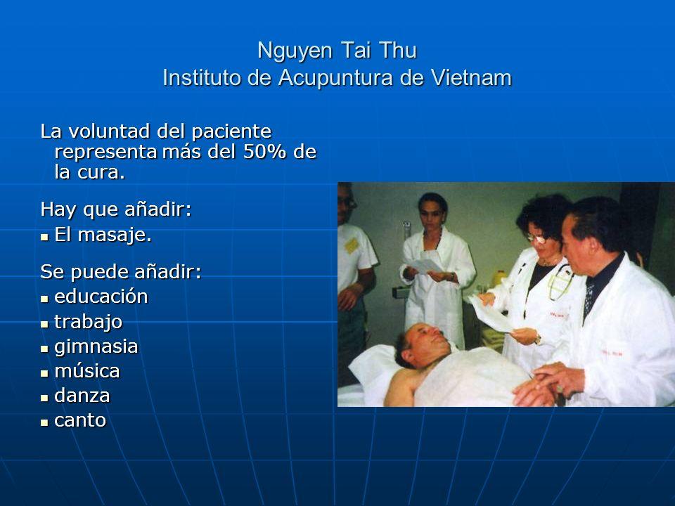 Nguyen Tai Thu Instituto de Acupuntura de Vietnam La voluntad del paciente representa más del 50% de la cura. Hay que añadir: El masaje. El masaje. Se