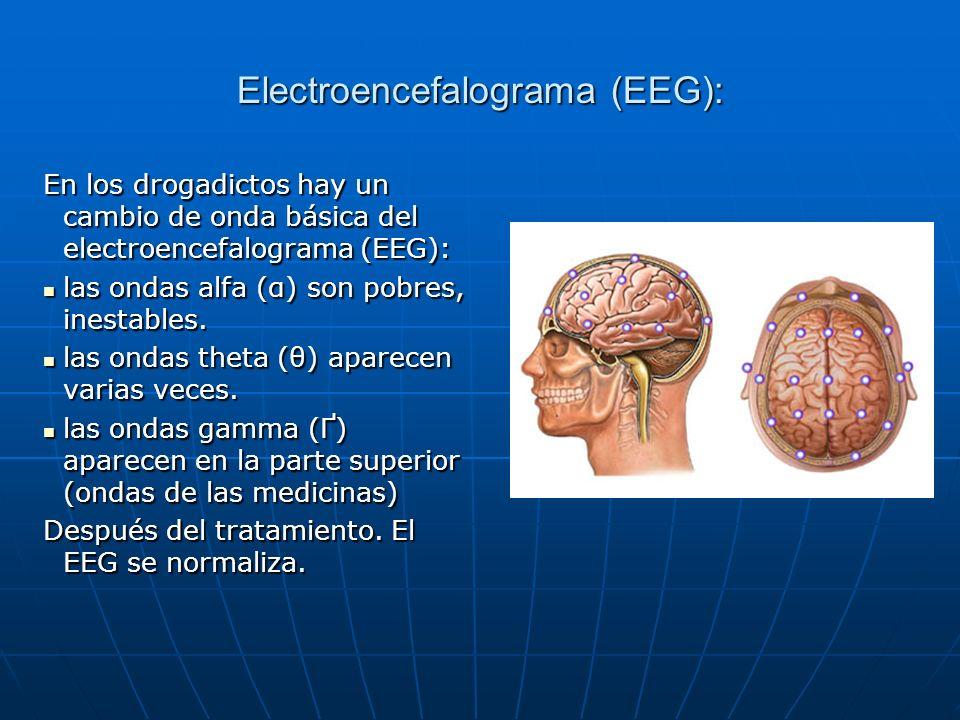 Electroencefalograma (EEG): En los drogadictos hay un cambio de onda básica del electroencefalograma (EEG): las ondas alfa (α) son pobres, inestables.