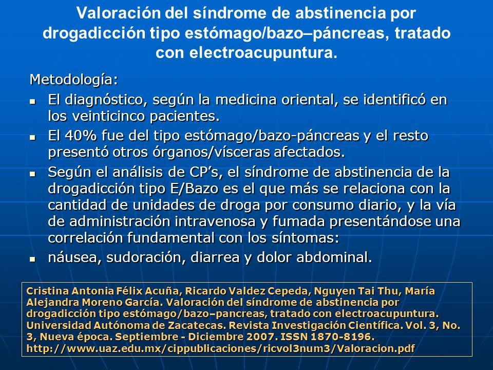 Valoración del síndrome de abstinencia por drogadicción tipo estómago/bazo–páncreas, tratado con electroacupuntura. Metodología: El diagnóstico, según