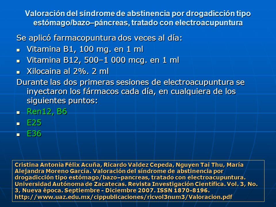 Valoración del síndrome de abstinencia por drogadicción tipo estómago/bazo–páncreas, tratado con electroacupuntura Se aplicó farmacopuntura dos veces