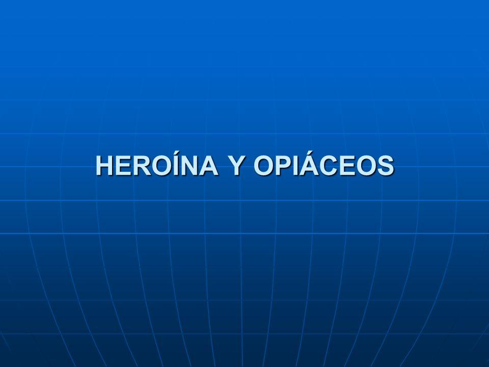 HEROÍNA Y OPIÁCEOS