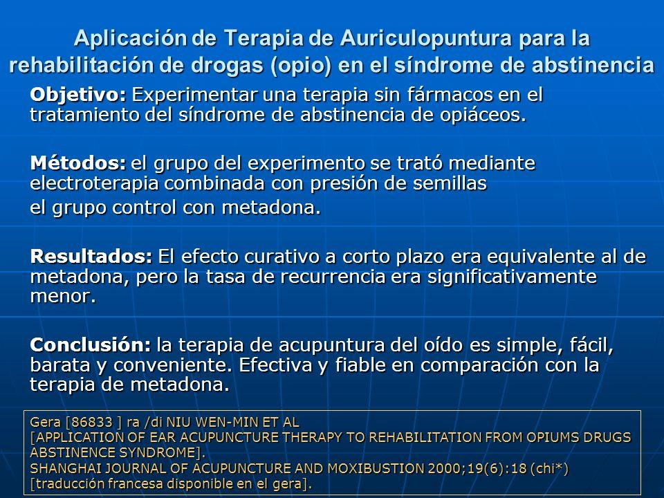 Aplicación de Terapia de Auriculopuntura para la rehabilitación de drogas (opio) en el síndrome de abstinencia Objetivo: Experimentar una terapia sin