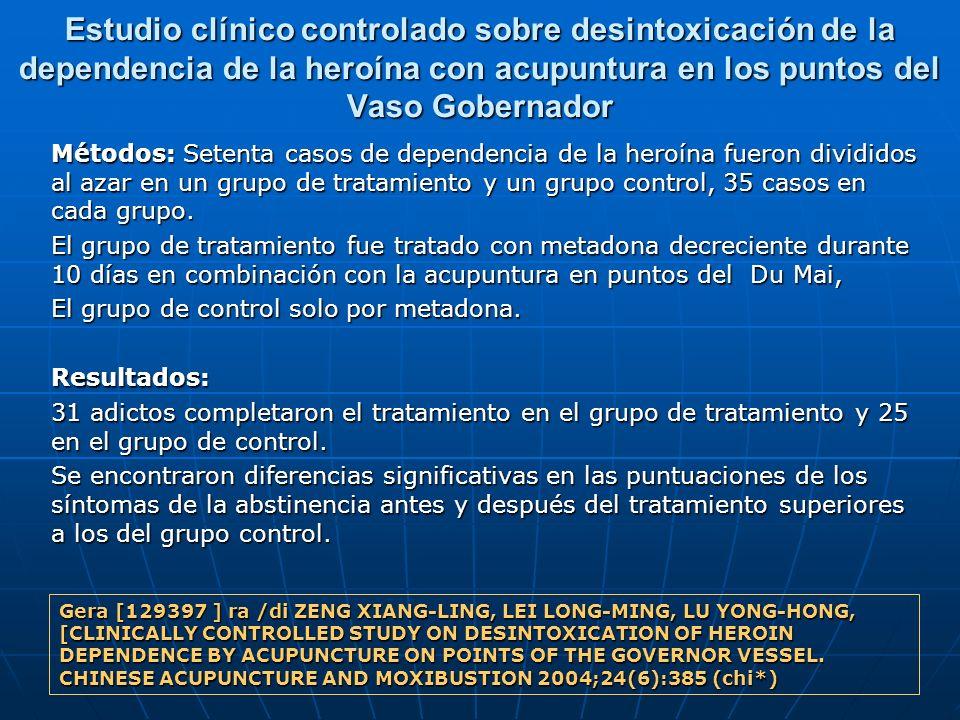 Estudio clínico controlado sobre desintoxicación de la dependencia de la heroína con acupuntura en los puntos del Vaso Gobernador Métodos: Setenta cas