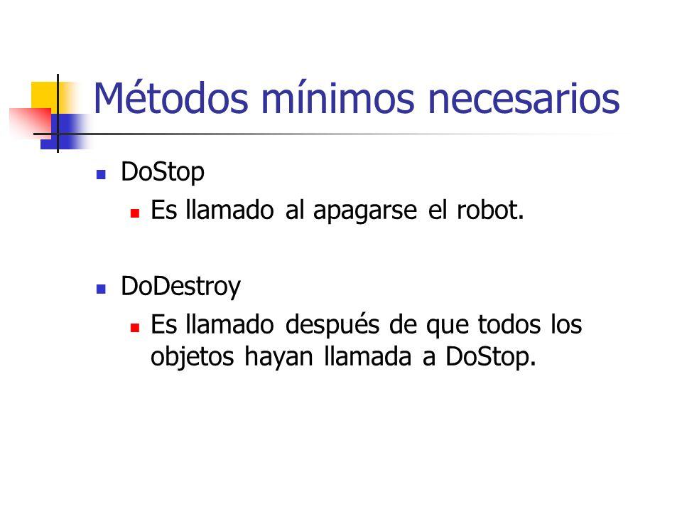 Métodos mínimos necesarios DoStop Es llamado al apagarse el robot. DoDestroy Es llamado después de que todos los objetos hayan llamada a DoStop.