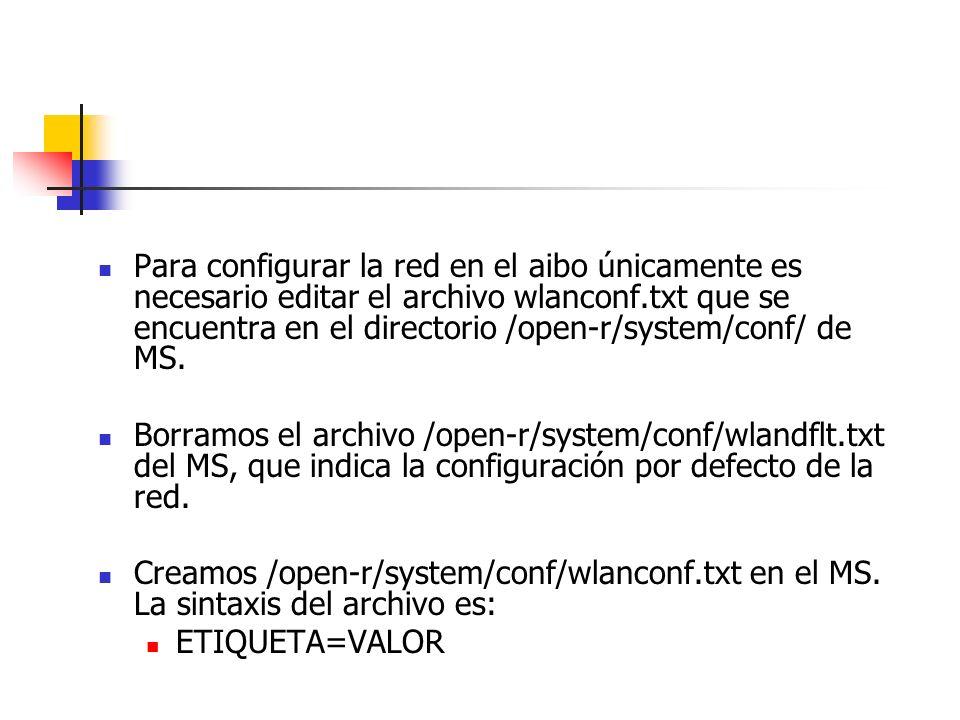 Para configurar la red en el aibo únicamente es necesario editar el archivo wlanconf.txt que se encuentra en el directorio /open-r/system/conf/ de MS.