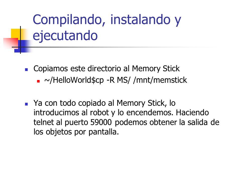 Compilando, instalando y ejecutando Copiamos este directorio al Memory Stick ~/HelloWorld$cp -R MS/ /mnt/memstick Ya con todo copiado al Memory Stick,