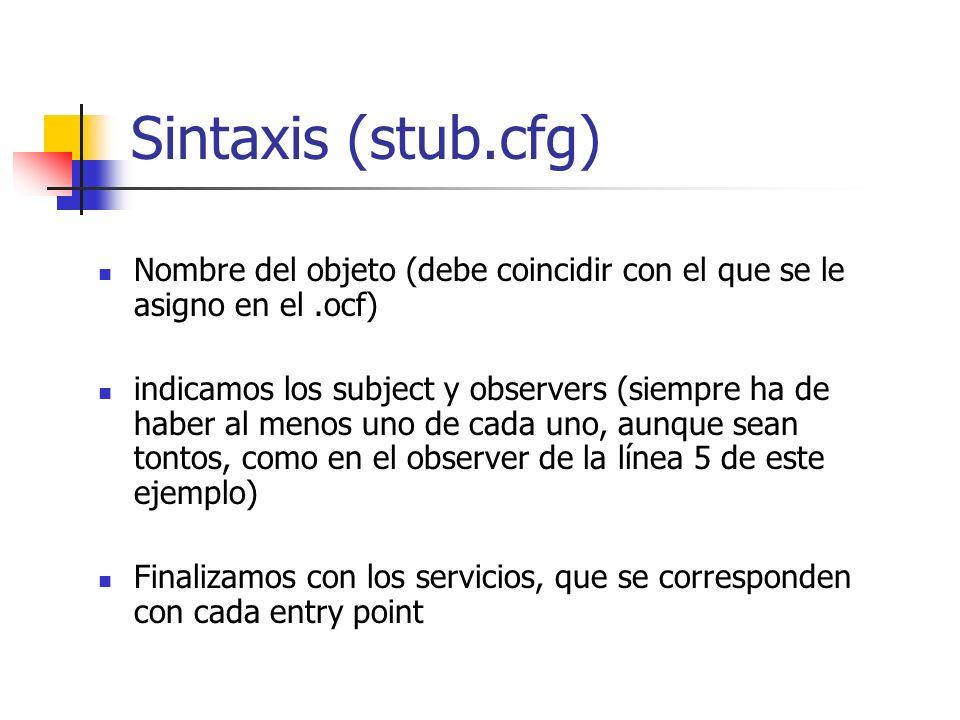 Sintaxis (stub.cfg) Nombre del objeto (debe coincidir con el que se le asigno en el.ocf) indicamos los subject y observers (siempre ha de haber al men