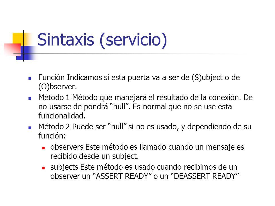 Sintaxis (servicio) Función Indicamos si esta puerta va a ser de (S)ubject o de (O)bserver. Método 1 Método que manejará el resultado de la conexión.