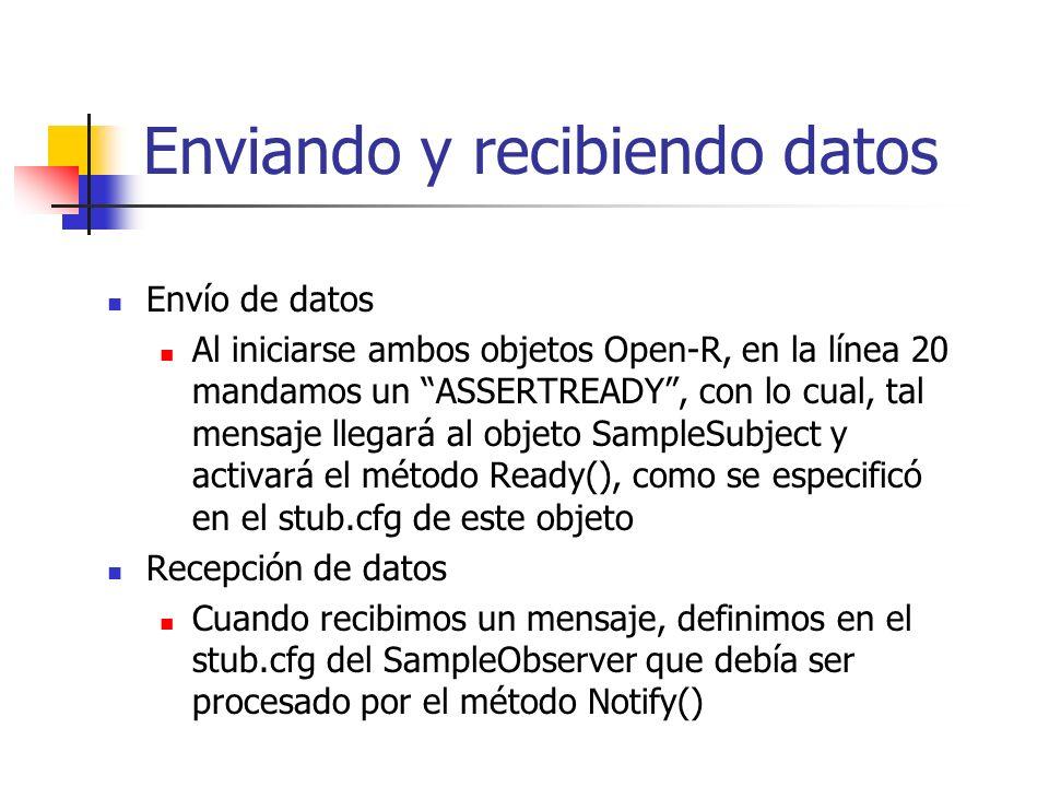 Enviando y recibiendo datos Envío de datos Al iniciarse ambos objetos Open-R, en la línea 20 mandamos un ASSERTREADY, con lo cual, tal mensaje llegará