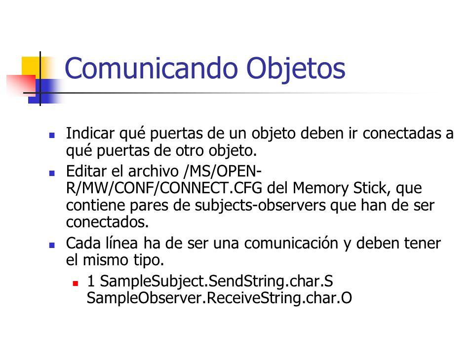 Comunicando Objetos Indicar qué puertas de un objeto deben ir conectadas a qué puertas de otro objeto. Editar el archivo /MS/OPEN- R/MW/CONF/CONNECT.C