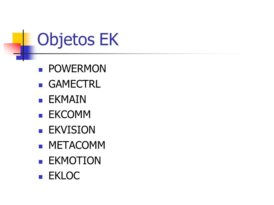 Objetos EK POWERMON GAMECTRL EKMAIN EKCOMM EKVISION METACOMM EKMOTION EKLOC