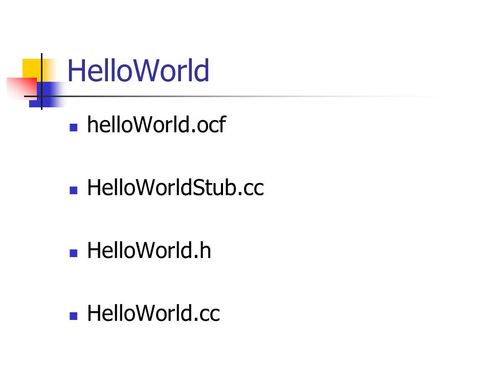 helloWorld.ocf HelloWorldStub.cc HelloWorld.h HelloWorld.cc