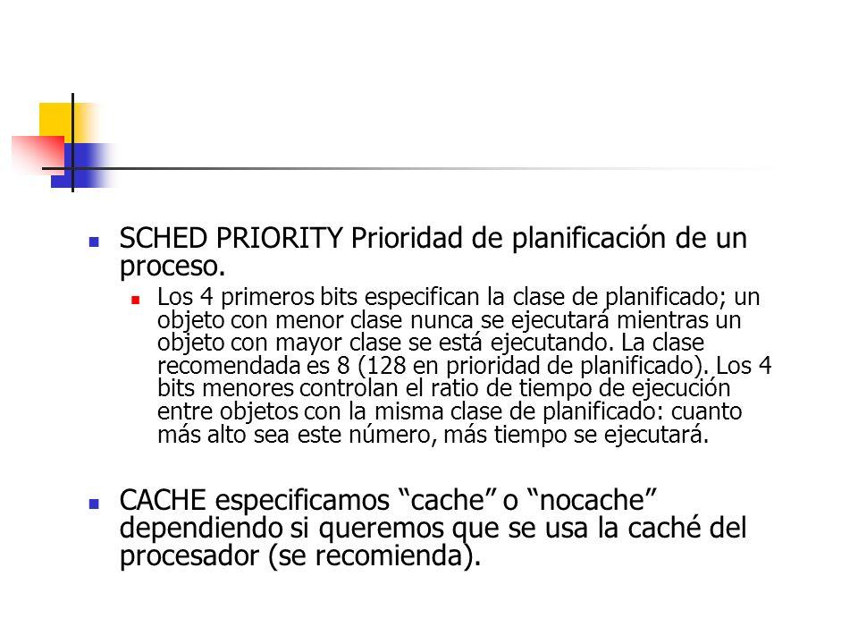 SCHED PRIORITY Prioridad de planificación de un proceso. Los 4 primeros bits especifican la clase de planificado; un objeto con menor clase nunca se e