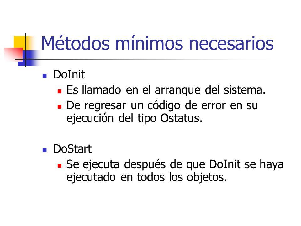 Métodos mínimos necesarios DoInit Es llamado en el arranque del sistema. De regresar un código de error en su ejecución del tipo Ostatus. DoStart Se e