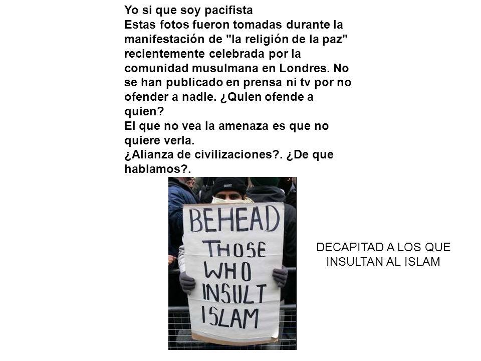 Yo si que soy pacifista Estas fotos fueron tomadas durante la manifestación de la religión de la paz recientemente celebrada por la comunidad musulmana en Londres.